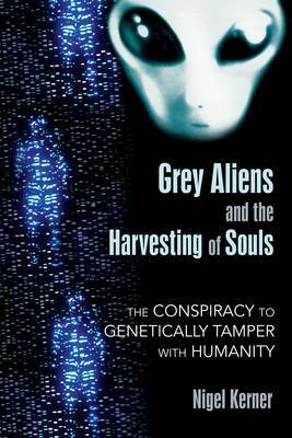 Grey Aliens and the Harvesting of Souls by Nigel Kerner image