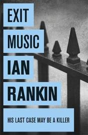 Exit Music (Inspector Rebus #17) by Ian Rankin