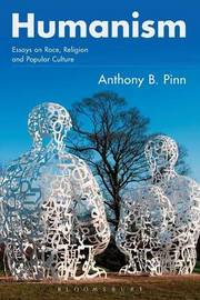 Humanism by Anthony B. Pinn