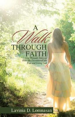 A Walk Through Faith by Lavinia D Lomnasan
