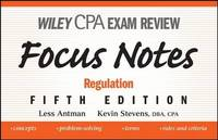 Wiley CPA Examination Review Focus Notes: Regulation by Less Antman