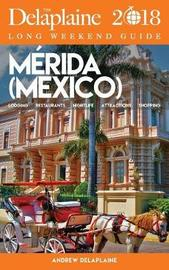 Merida (Mexico) - The Delaplaine 2018 Long Weekend Guide by Andrew Delaplaine