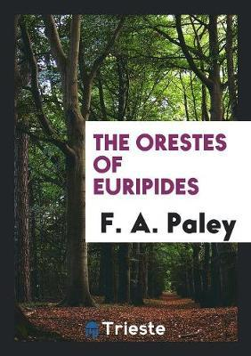 The Orestes of Euripides by F A Paley image