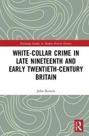 White-Collar Crime in Late Nineteenth and Early Twentieth-Century Britain by John Benson image