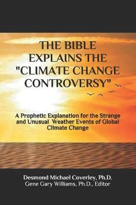 The Bible Explains the Climate Change Controversy by Desmond Michael Coverley