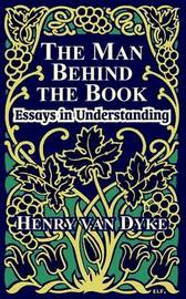 The Man Behind the Book: Essays in Understanding by Henry Van Dyke image