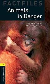 Oxford Bookworms Library Factfiles: Level 1:: Animals in Danger by Andy Hopkins