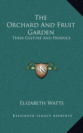 The Orchard and Fruit Garden: Their Culture and Produce by Elizabeth Watts