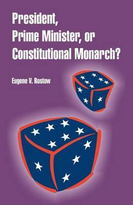 President, Prime Minister, or Constitutional Monarch? by Eugene V. Rostow image