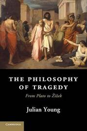 The Philosophy of Tragedy by Julian Young