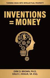 Inventions = Money by Dirk D Brown Ph D