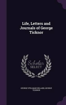 Life, Letters and Journals of George Ticknor by George Stillman Hillard image
