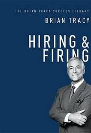 Hiring & Firing by Brian Tracy