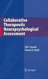 Collaborative Therapeutic Neuropsychological Assessment by Tad T Gorske