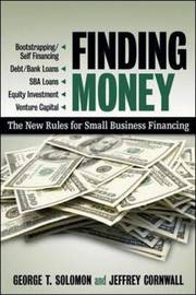 Finding Money: The New Rules for Small Business Financing by George T. Solomon