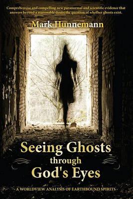 Seeing Ghosts Through God's Eyes by Mark Hunnemann