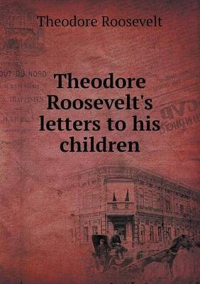 Theodore Roosevelt's Letters to His Children by Theodore Roosevelt