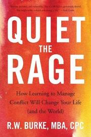 Quiet the Rage by R W Burke