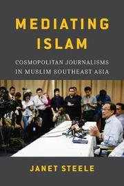 Mediating Islam by Janet Steele