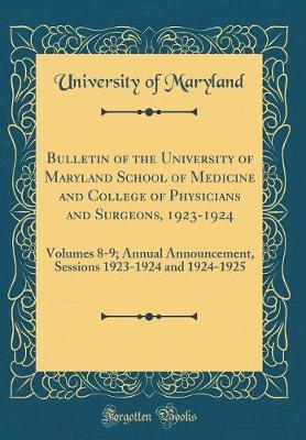 Bulletin of the University of Maryland School of Medicine and College of Physicians and Surgeons, 1923-1924 by University Of Maryland