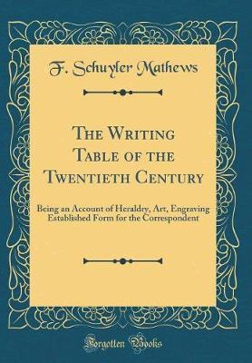 The Writing Table of the Twentieth Century by F Schuyler Mathews