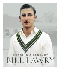 Bill Lawry: Chasing a century by Bill Lawry