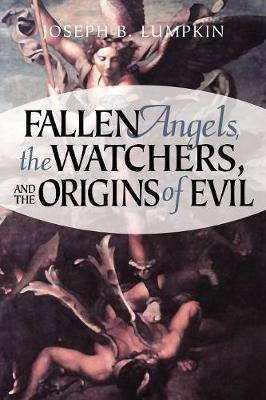Fallen Angels, The Watchers, and the Origins of Evil by Joseph B Lumpkin image