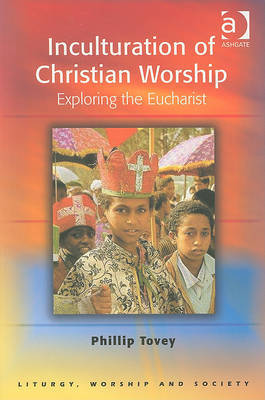 Inculturation of Christian Worship: Exploring the Eucharist by Revd Dr. Phillip Tovey image