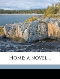 Home; A Novel .. by George Agnew Chamberlain