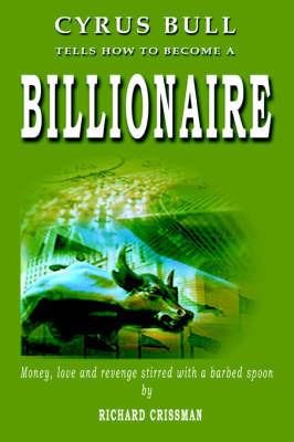 Cyrus Bull Tells How to Become a Billionaire by Richard Crissman