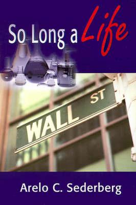So Long a Life by Arelo C Sederberg