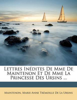 Lettres Indites de Mme de Maintenon Et de Mme La Princesse Des Ursins ... by Maintenon, Mad