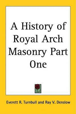 A History of Royal Arch Masonry Part One by Everett R. Turnbull