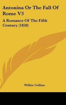 Antonina or the Fall of Rome V3: A Romance of the Fifth Century (1850) by Wilkie Collins