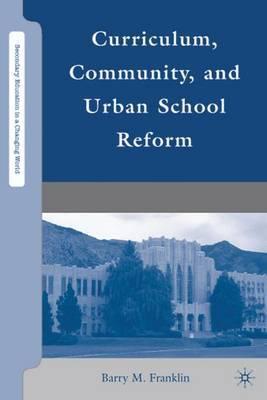 Curriculum, Community, and Urban School Reform by B. Franklin