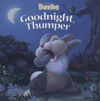 Disney Bunnies Goodnight, Thumper! by Disney Book Group