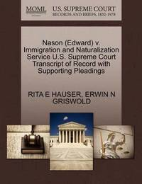 Nason (Edward) V. Immigration and Naturalization Service U.S. Supreme Court Transcript of Record with Supporting Pleadings by Rita E Hauser
