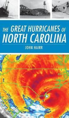 The Great Hurricanes of North Carolina by John Hairr