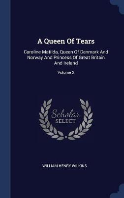 A Queen of Tears by William Henry Wilkins image