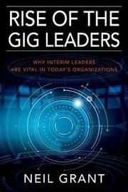 Rise of the Gig Leaders by Neil Grant