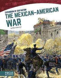 The Mexican-American War by Nick Rebman