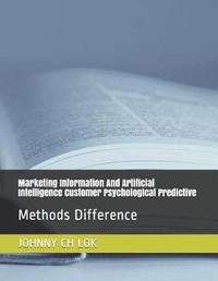 Marketing Information and Artificial Intelligence Customer Psychological Predictive by Johnny Ch Lok