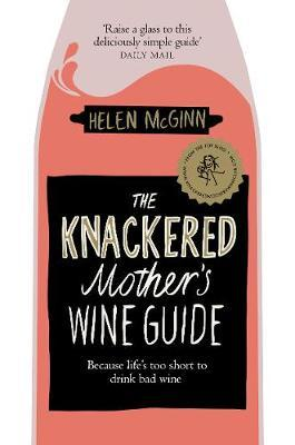 The Knackered Mother's Wine Guide by Helen McGinn