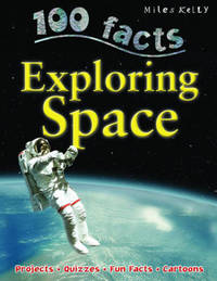 100 Facts - Exploring Space by Miles Kelly