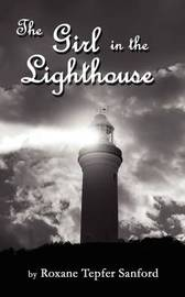 The Girl in the Lighthouse by Roxane Tepfer Sanford image
