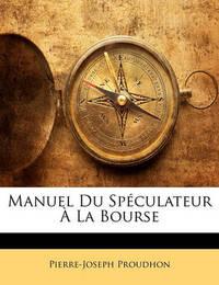 Manuel Du Spculateur La Bourse by Pierre Joseph Proudhon