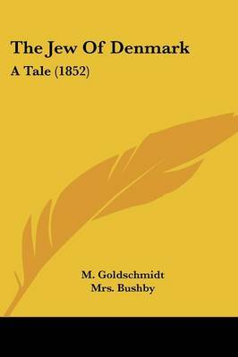 The Jew Of Denmark: A Tale (1852) by M Goldschmidt image