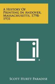 A History of Printing in Andover, Massachusetts, 1798-1931 by Scott Hurtt Paradise