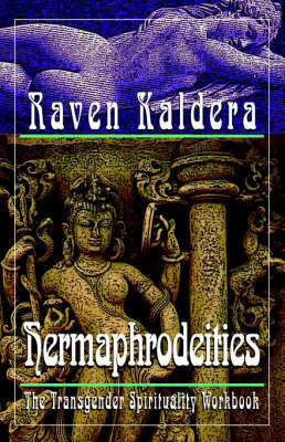Hermaphrodeities: The Transgender Spirituality Workbook by Raven Brangwyn Kaldera