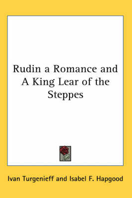 Rudin a Romance and A King Lear of the Steppes by Ivan Turgenieff